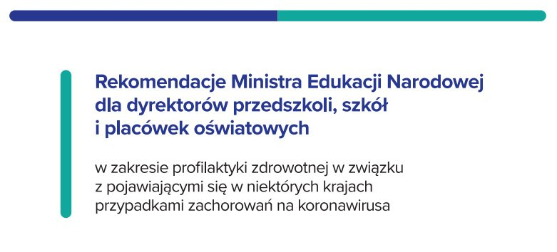 Rekomendacje Ministra Edukacji Narodowej w zakresie profilaktyki zdrowotnej w związku z pojawiającymi się w niektórych krajach przypadkami zachorowań na koronawirusa.